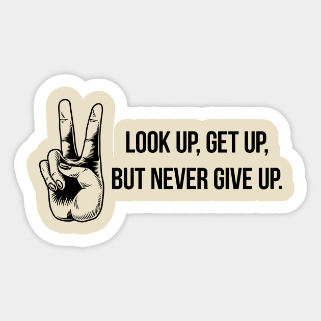 Look Up Get Up But Never Give Up Motivational Quotes For Work Sticker Teepublic