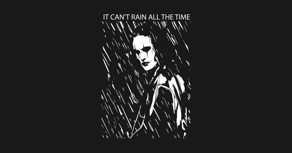 It Can't Rain All The Time - Brandon Lee - T-Shirt