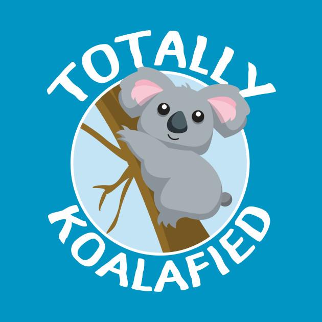 Totally Koalafied - Koala Bear