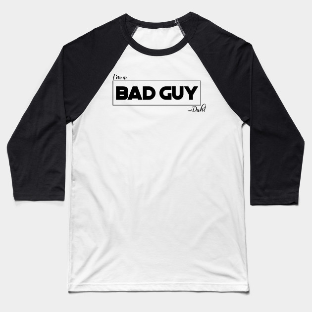 Bad Guy duh billie Baseball T-Shirt