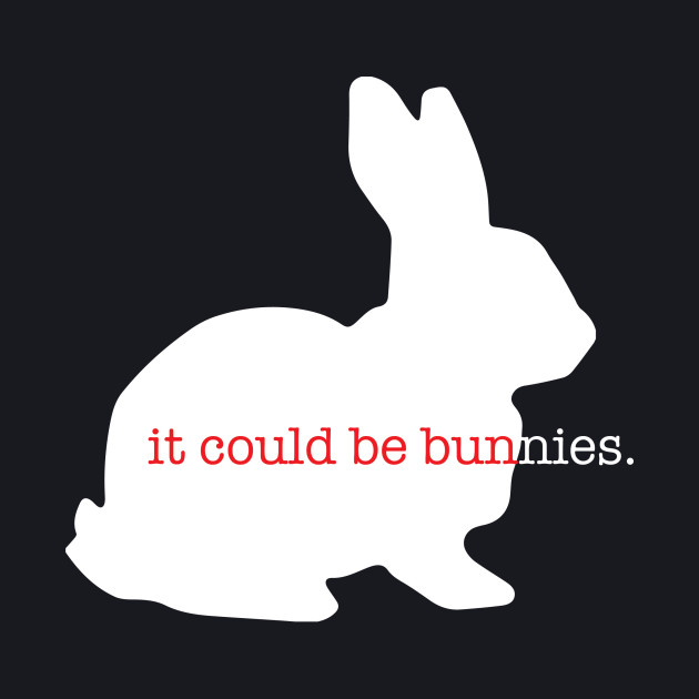 It could be bunnies.