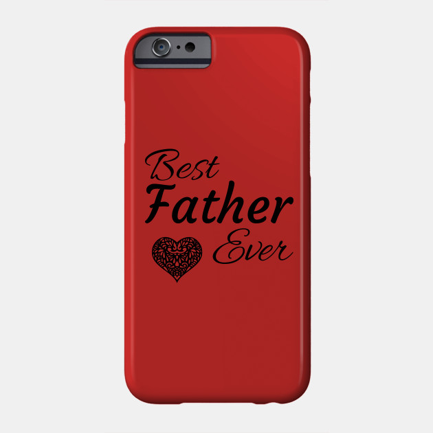 Best Father Ever Phone Case