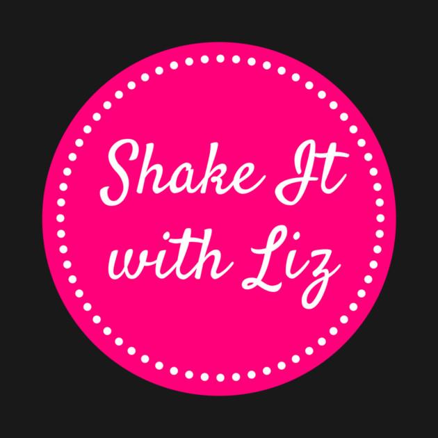 Shake It with Liz