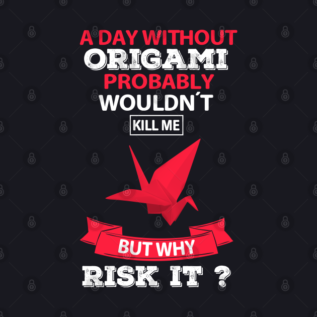 A Day Without Origami Funny