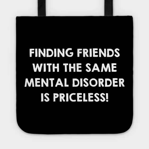 Friends With Same Mental Disorder. Funny Friendship Quotes / Sayings Gifts
