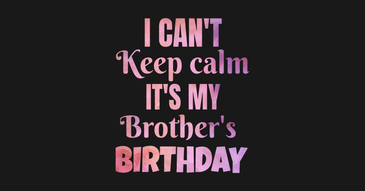 I Cant Keep Calm Its My Brothers Birthday Gift Crewneck Sweatshirt