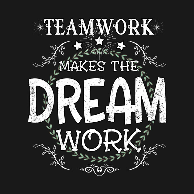 Teamwork Makes The Dream Work Quotes, Quotations & Sayings 2018