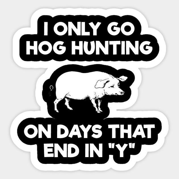 Hog Hunting Hunter Funny Days Hunting Sticker Teepublic Au