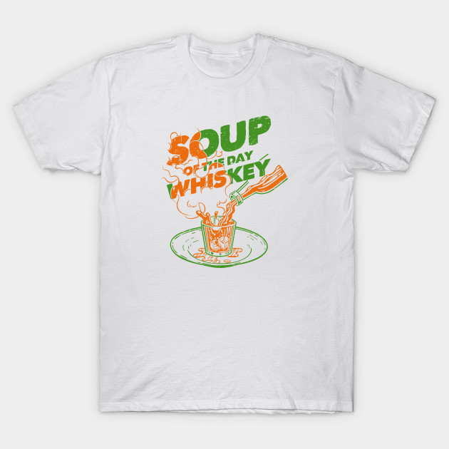 7731950f Soup Of The Day Whiskey Funny Alcohol Whisky - Whisky Sour - T-Shirt ...