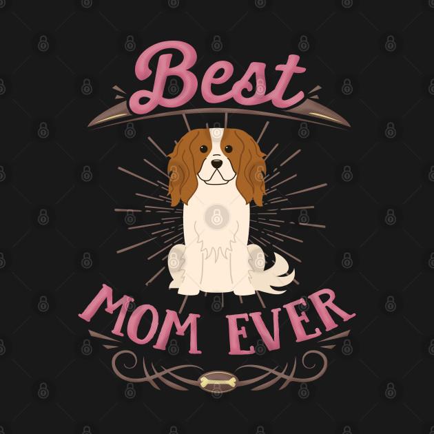 Best King Charles Spaniel Mom - Gift For Mother of King Charles Spaniel Dog Breed