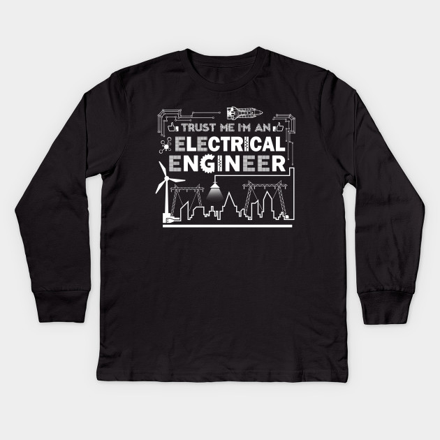 ee0df5a1 Trust Me I'm An Electrical Engineer Gifts TShirt Enrinnering Kids Long  Sleeve T-Shirt