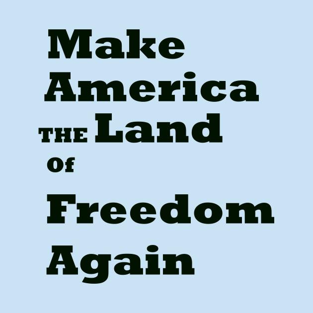 make america the land of freedom again