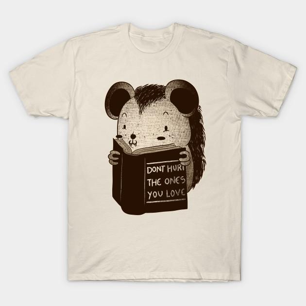 Hedgehog Book Dont Hurt The Ones You Love Hedgehog T Shirt