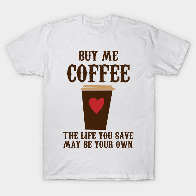 4ea7c2be737a29 Buy Me Coffee - Coffee - T-Shirt