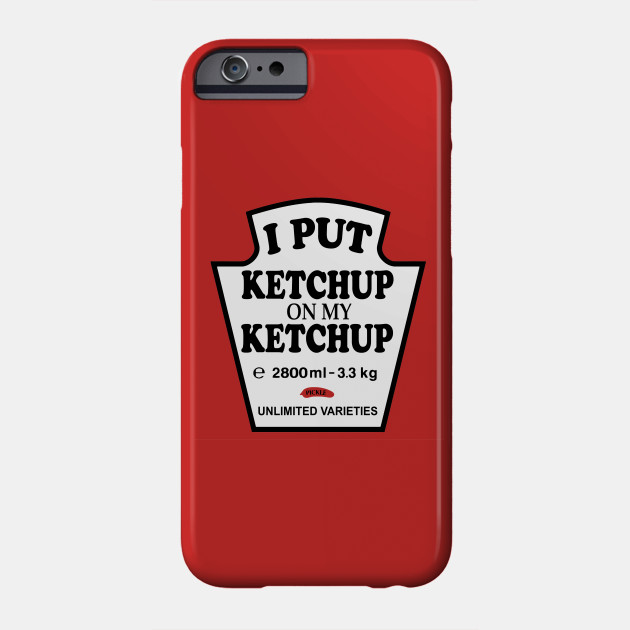 I put Ketchup On My Ketchup Gift Funny Tomato Ketchup Pickle Unlimited Varieties
