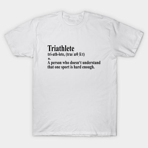 da4bc1f3 Funny Triathlon Definition - Triathlon - T-Shirt | TeePublic