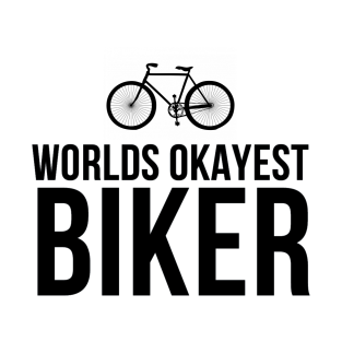 1496b80f Worlds okayest biker cycling cylcle quote biking gift idea T-Shirt. by  LitClothes
