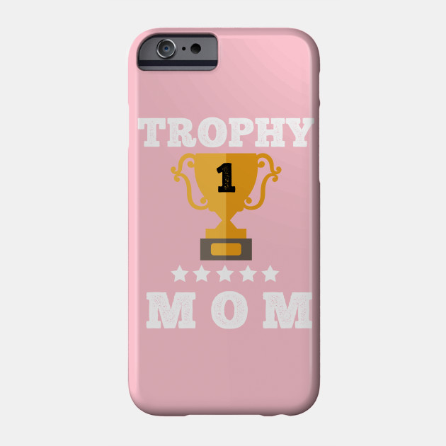 Trophy of best mom mother gift idea love my mom Phone Case