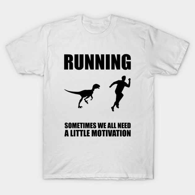 c8a25d9256b4 Running Sometimes We All Need A Little Motivation Quote Design Art Funny T-Shirt  T-Shirt