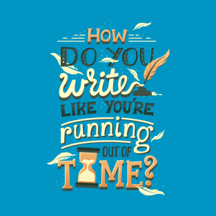 Write like you're running out of time