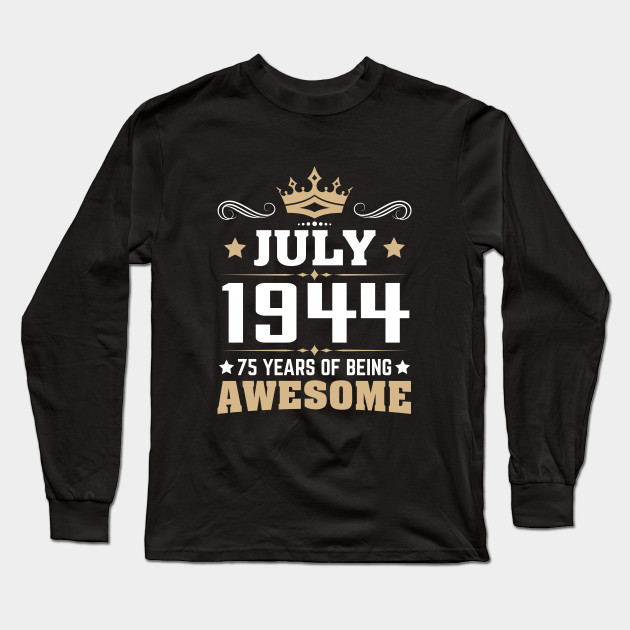 July 1944 75 Years Of Being Awesome Long Sleeve T Shirt
