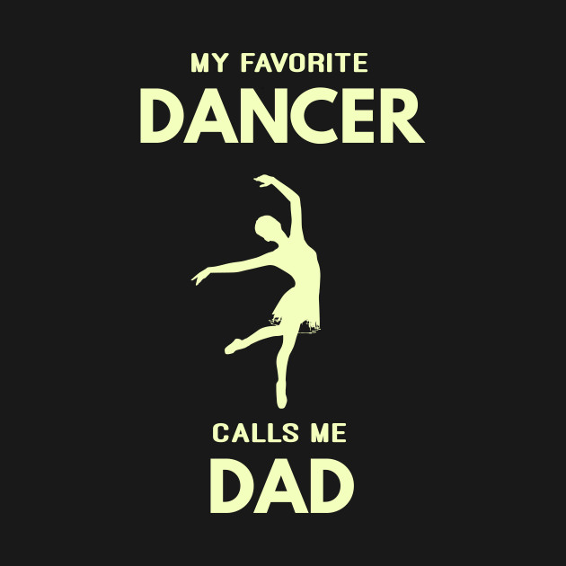 My Favorite Dancer Calls Me Dad Dance Papa Fathers Day