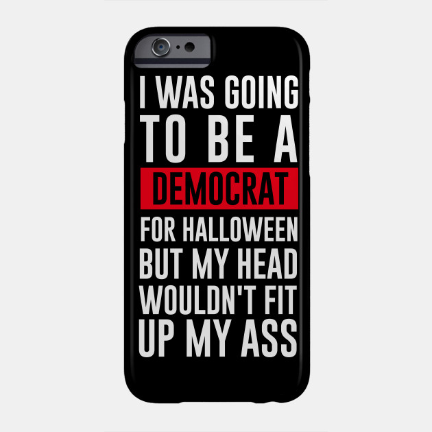 I Was Going To Be A Democrat For Halloween Phone Case