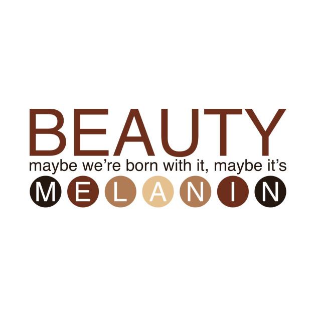 Maybe It's Melanin