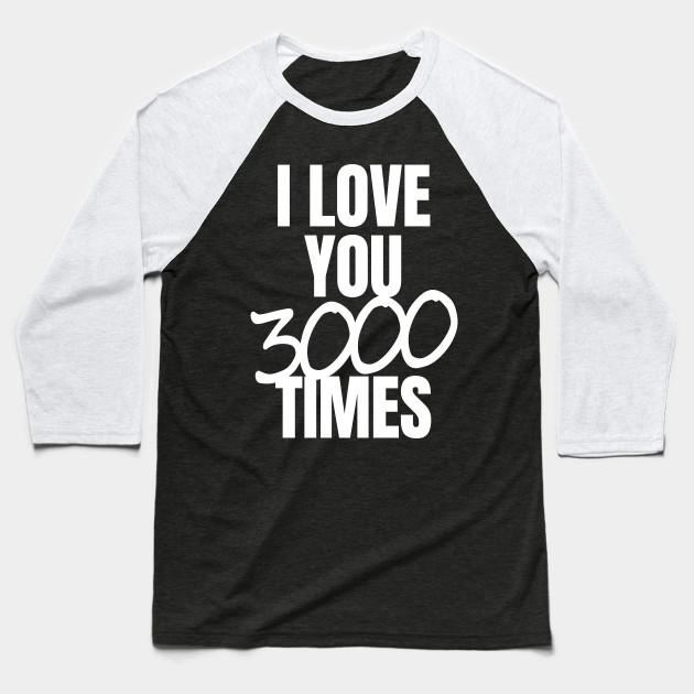 03941e69e I Love You 3000 Times Quote - Love You 3000 - Baseball T-Shirt ...