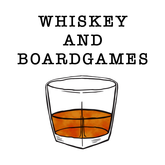 Whiskey and Boardgames in Black Text