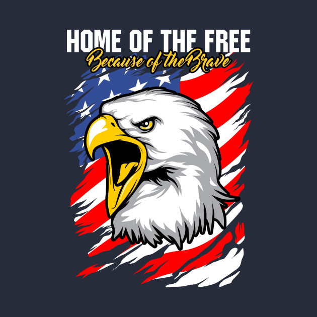 Home of the free Patriotic Eagle July 4th Holiday T-Shirt - July 4th ...