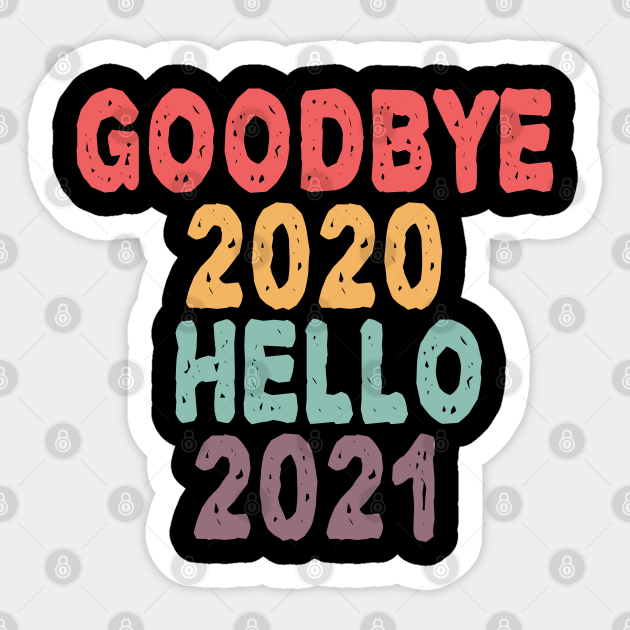 Goodbye 2020 Hello 2021 New Years - Goodbye 2020 Hello 2021 New Years -  Sticker | TeePublic