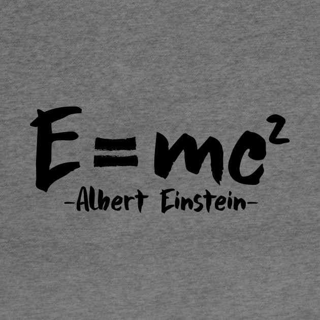 E = mc2 Albert Einstein