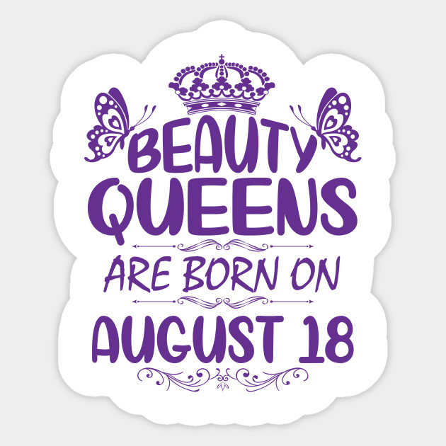 Beauty Queens Are Born On August 18 Happy Birthday To Me You Nana Mommy Aunt Sister Cousin Daughter Birthday Was Born On August 18th To Me Sticker Teepublic