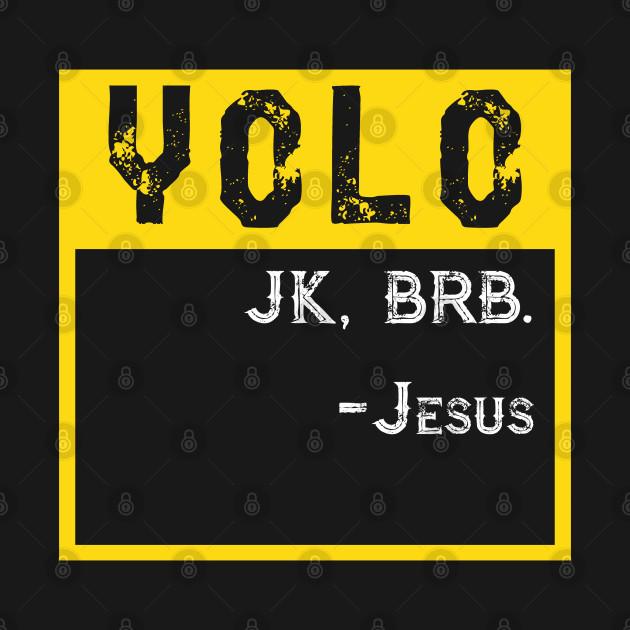 YOLO JK BRB Jesus