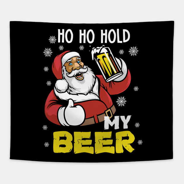 Funny Merry Christmas.Ho Ho Hold My Beer Merry Christmas Santa Beer Funny Xmas 2018