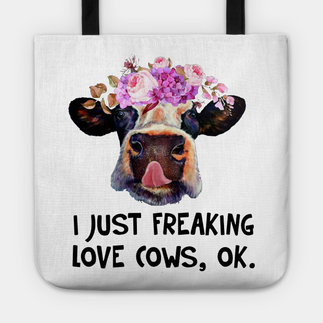 I Just Freaking Love Cows Funny T-shirt