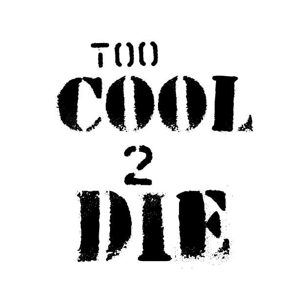 Too Cool to Die - Graffiti