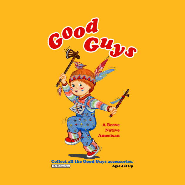 Good guys native american child 39 s play chucky This guy has an awesome girlfriend shirt
