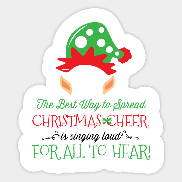 c4d34cd0 The Best Way To Spread Christmas Cheer Is Singing Loud For All To Hear -  Tshirts & Accessories Sticker