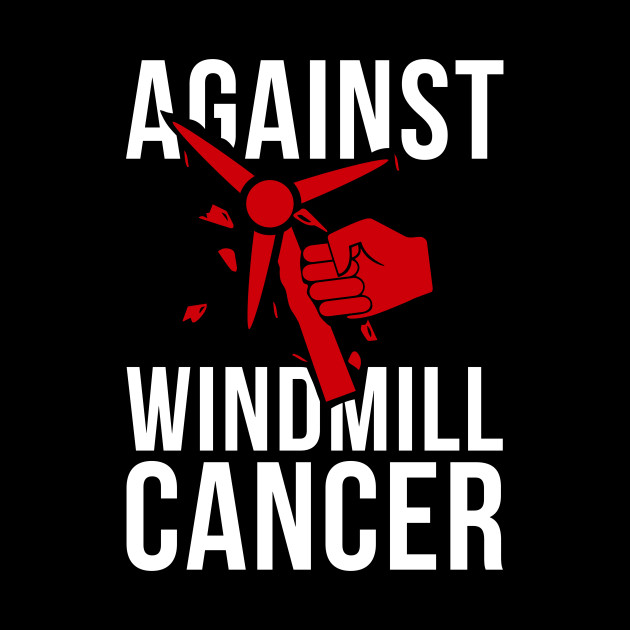 President Trump - Against Windmill Cancer - Anti Trump ...