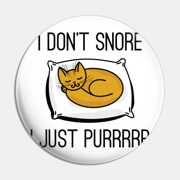 I Don T Snore I Dont Snore Pin Teepublic