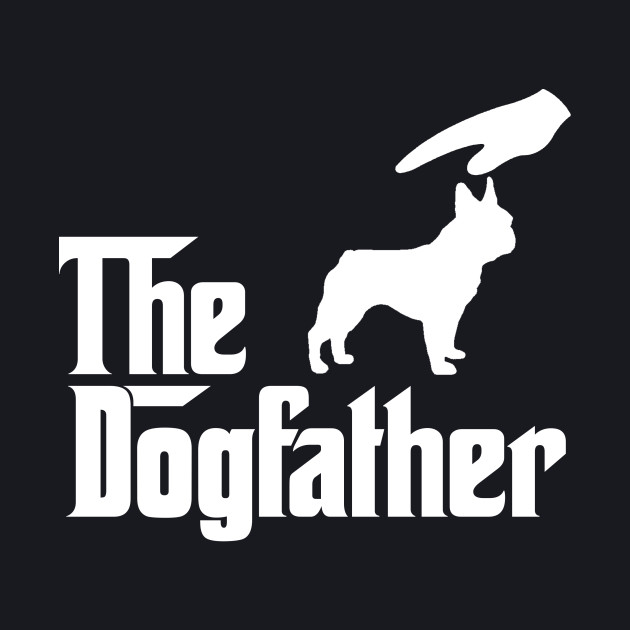THE DOGFATHER  French bulldog