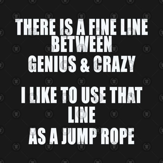 Genius and crazy