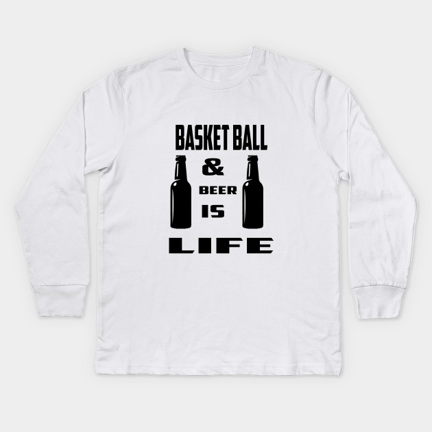 cdf7acd5 Basket ball and beer is life - Basket Ball - Kids Long Sleeve T ...