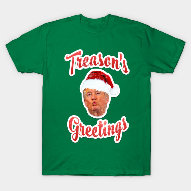 Christmas Trump Funny.Treason S Greetings Anti Trump Funny Christmas Graphic Tee T Shirt