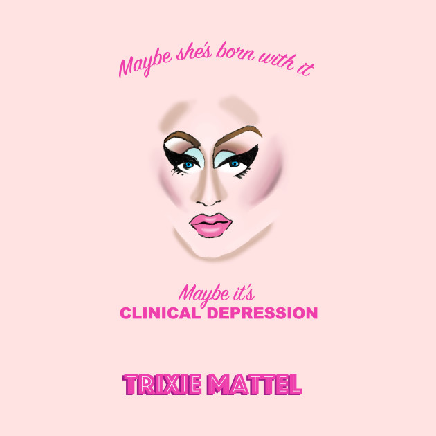 Trixie Mattel - Maybe she's born with it...