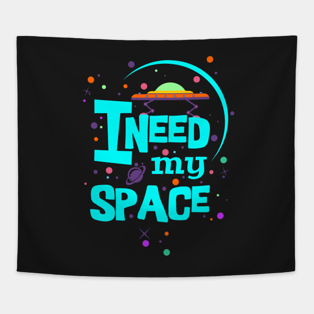 I Need My Space - turquoise colorful message