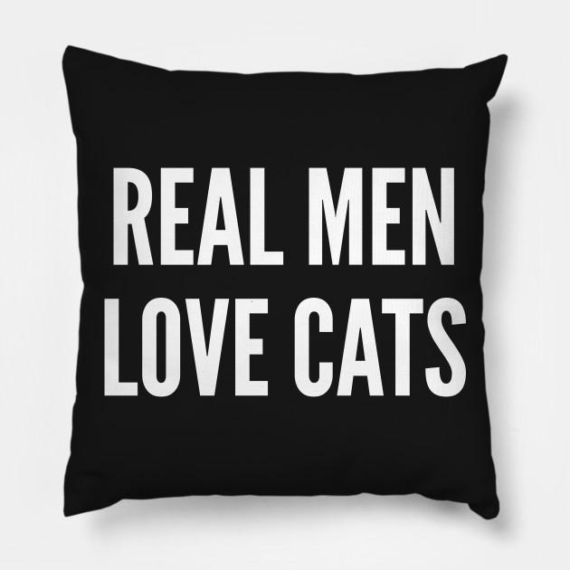 Cute - Real Men Love Cats - Funny Joke Statement Humor Slogan Quotes