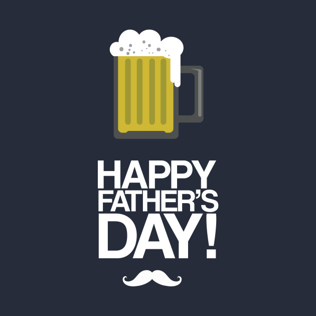 Happy Fathers Day W A Glass Of Beer Happy Fathers Day W A Glass